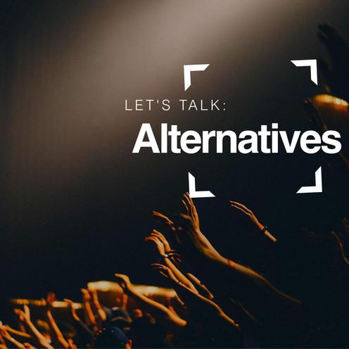 Let's Talk Alternatives