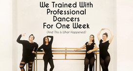 We Trained With Professional Dancers For One Week (And This Is What Happened)