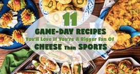 11 Game-Day Recipes You'll Love If You're A Bigger Fan Of Cheese Than Sports
