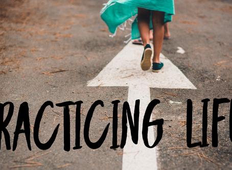 Practicing Life while practicing worship