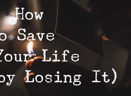 How to Save Your Life (by Losing It)