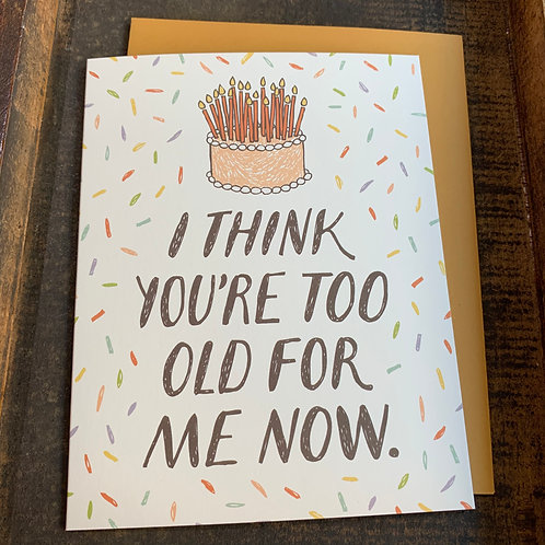 Too Old for Me Birthday Card