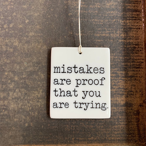 Porcelain Wall Tag - Mistakes are Proof that You are Trying