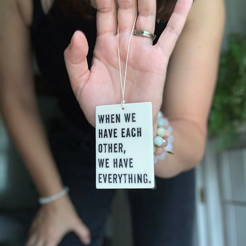 Porcelain Wall Tag - When We Have Each Other