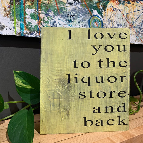 Love You to the Liquor Store - Shelf Sitter