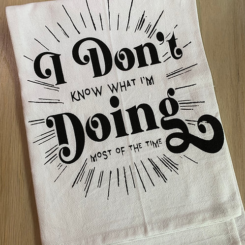 I Don't Know What I'm Doing Most of the Time Cotton Kitchen Towel