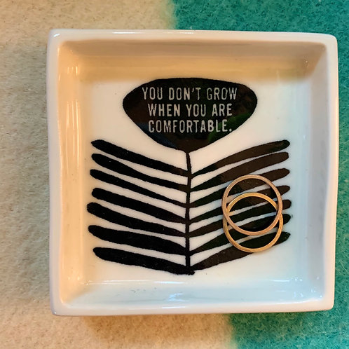 Small Porcelain Jewelry Dish - You Don't Grow When You Are Comfortable