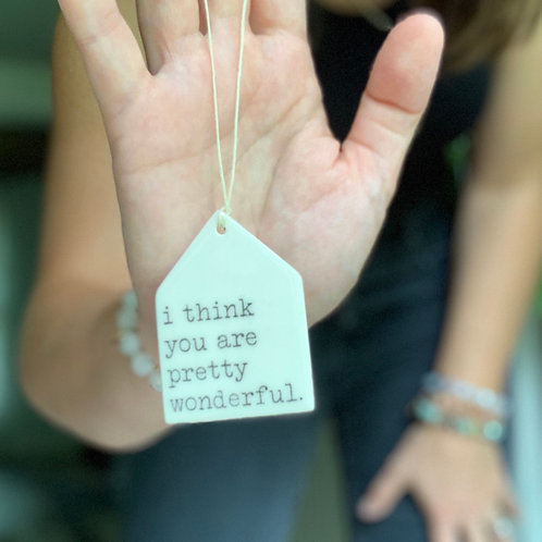 Porcelain Wall Tag - I Think You Are Pretty Wonderful