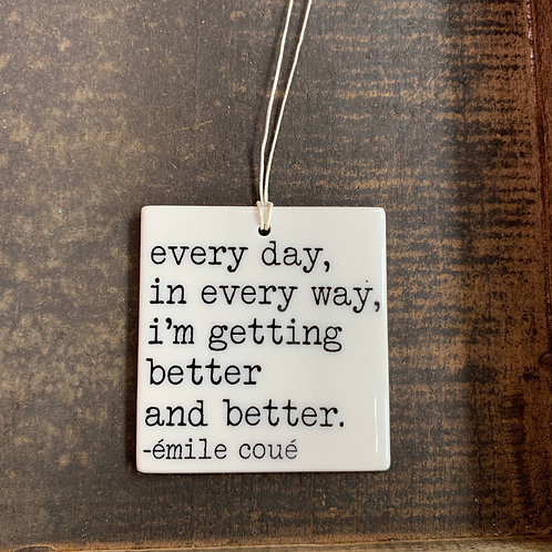 Porcelain Wall Tag - Every Day, In Every Way...