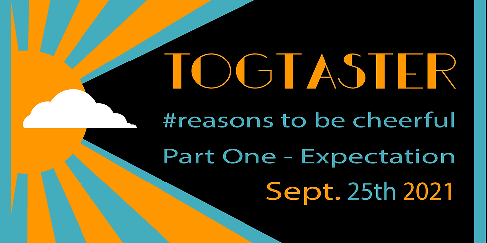 Togtaster - Reasons to be cheerful Part One - Expectation