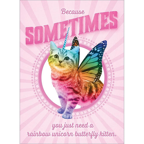 Front of pink card-text 'Because sometimes you just need a rainbow unicorn butterfly kitten' image of same