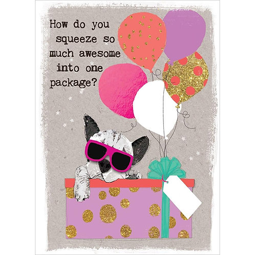 birthday card cartoon dog peeking out of gift box-balloons tied to ribbon-How do you squeeze so much awesome into one package