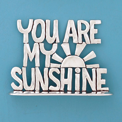 Pewter plaque with stacked words 'YOU ARE MY SUNSHINE' with half sun & rays beside MY