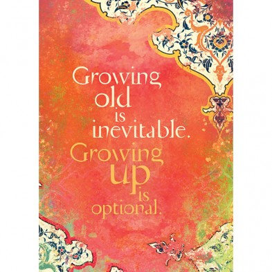 Front of orange card text 'Growing old is inevitable, growing up is optional'