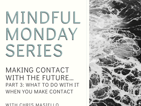 Mindful Monday - Making Contact with the Future - Part 3