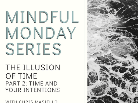 Mindful Monday - The Illusion of Time - Part 2: Time and Your Intentions