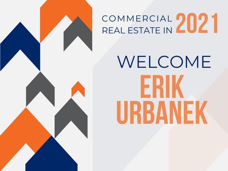 Commercial Real Estate in 2021 | Welcome Erik Urbanek!