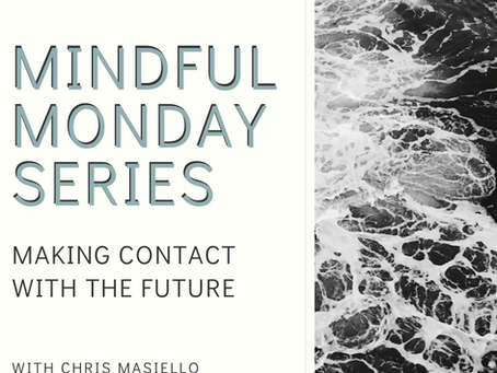 Mindful Monday - Making Contact with the Future