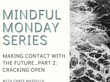 Mindful Monday - Making Contact with the Future - Part 2