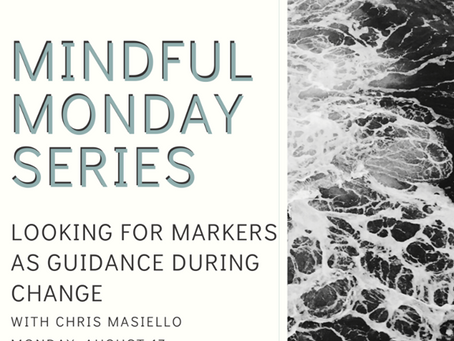 Mindful Monday: Looking for Markers as Guidance During Change