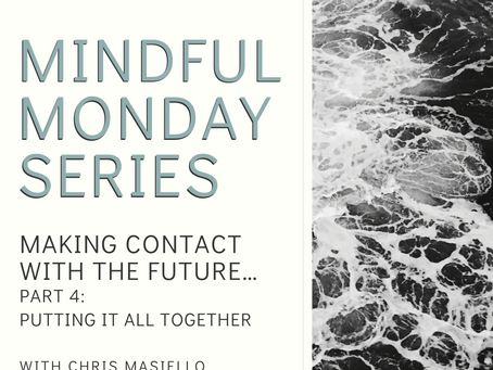 Mindful Monday - Making Contact with the Future - Part 4