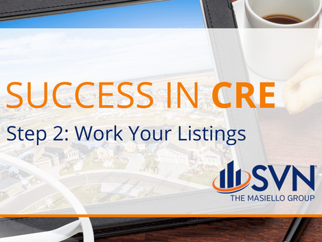 Success in CRE Step 2: Work Your Listings
