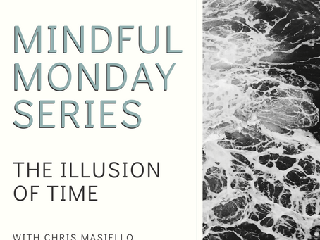 Mindful Monday - The Illusion of Time