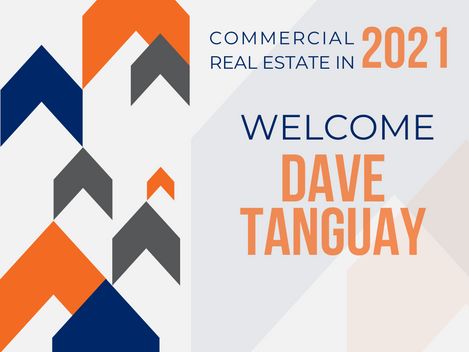 Commercial Real Estate in 2021 | Welcome Dave Tanguay!