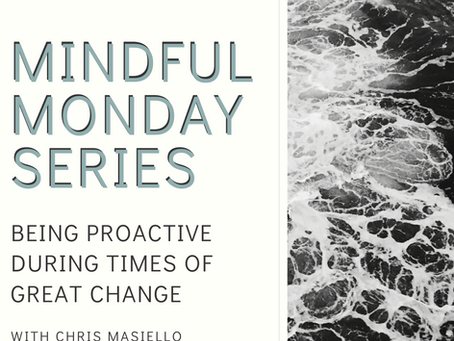 Mindful Monday - Being Proactive During Times of Change