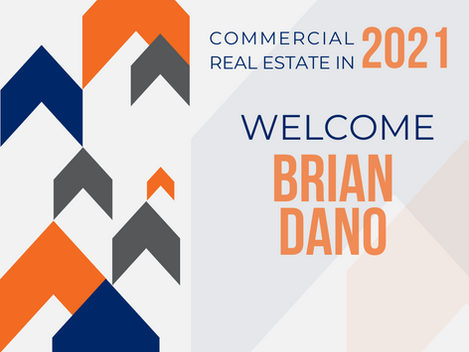 Commercial Real Estate in 2021 | Welcome Brian Dano!
