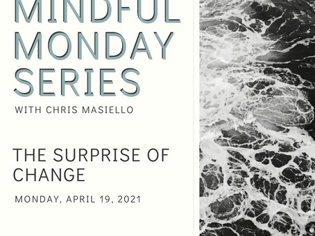 Mindful Monday - The Surprise of Change
