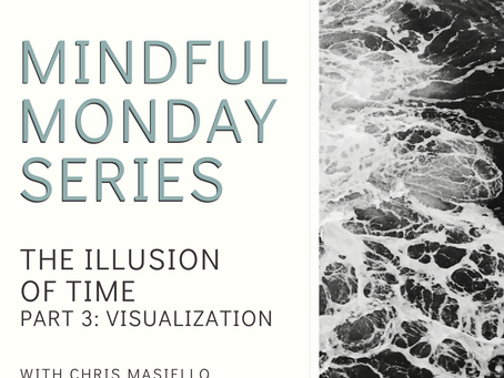 Mindful Monday - The Illusion of Time - Part 3: Visualization