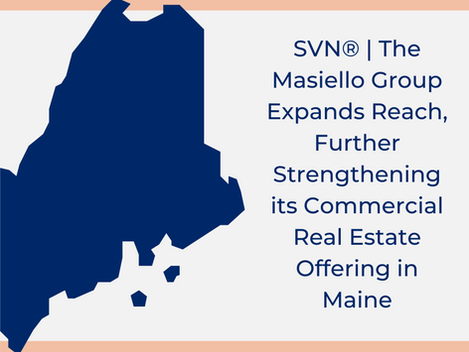 SVN® | The Masiello Group Expands Reach, Further Strengthening its CRE Offering in Maine