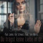 Du Trägst Keine Liebe In Dir - Paul Janke & Kai Schwarz feat. Tom Marks