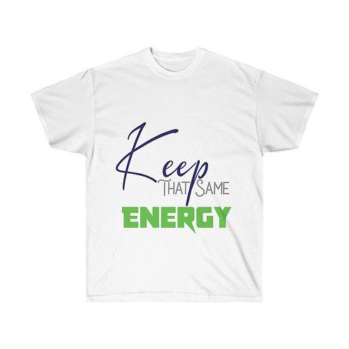 Keep That Same Energy Unisex T