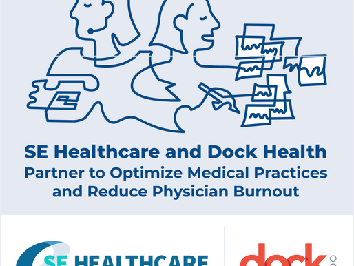 SE Healthcare and Dock Health Partner to Optimize Medical Practices and Reduce Physician Burnout