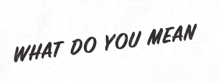 whatdoyoumean.png