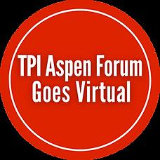 TPI Aspen Forum Goes Virtual (1).png