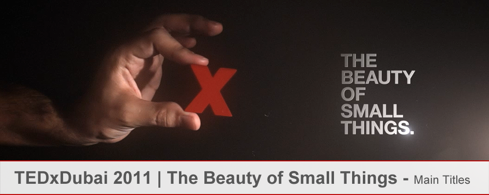 TEDxDubai-2011---The-Beauty-of-Small-Things---Main-Titles.png