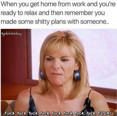Samantha from Sex and the City with the caption: When you get home from work and you're ready to relax and then remember you made some shitty plans with someone.