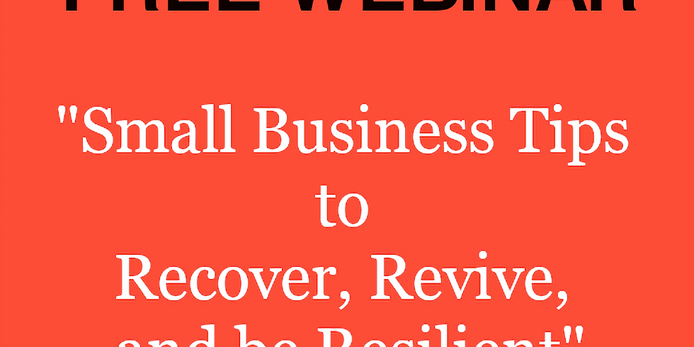 FREE WEBINAR: Small Business Tips to Recover, Revive, and be Resilient