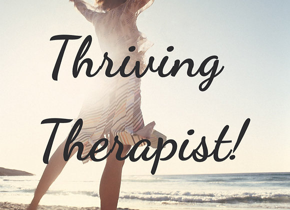 Thriving Therapist: Create or Re-Energize Your Wellness Practice!