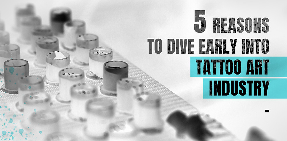 5 reasons to dive early into tattoo art industry