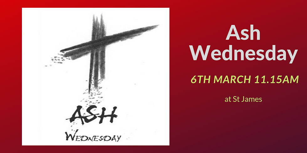 Ash Wednesday Service 6th March 11.15am at St James