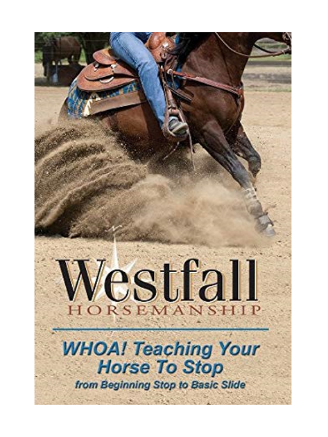 Westfall Horsemanship Whoa! Teaching Your Horse To Stop