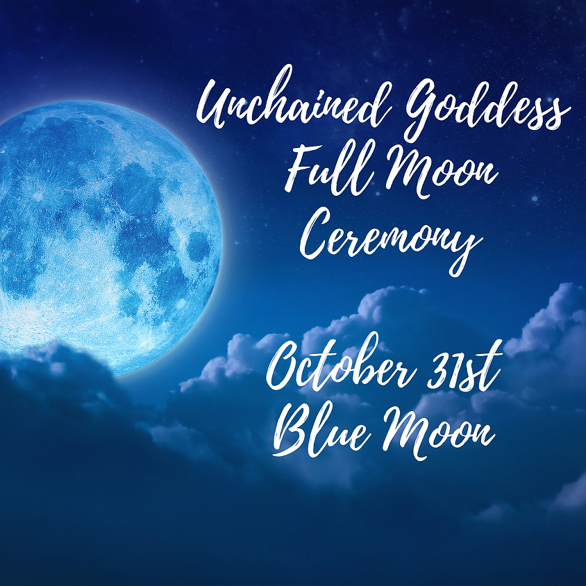 Unchained Goddess ~ Full Moon Ceremony Halloween Event