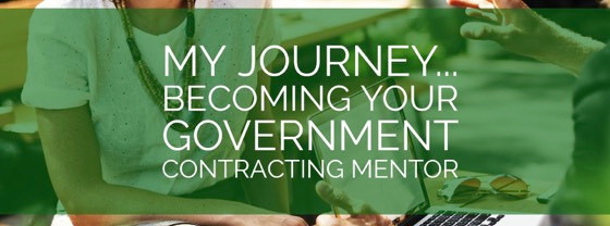 My Journey… Becoming Your Government Contracting Mentor