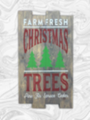 "Farm fresh Christmas Trees. Pine. Fir. Spruce. Cedar. 14"" x 24"""
