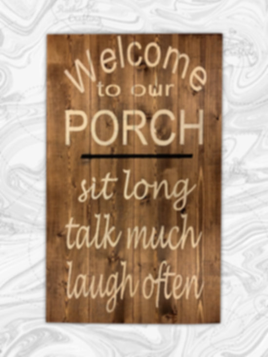 Welcome to our porch. Sit long, talk much, laugh often. Porch can be changed to home, deck, cabin, etc