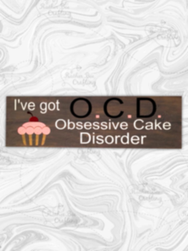 I got O.C.D. Obsessive Cake Disorder